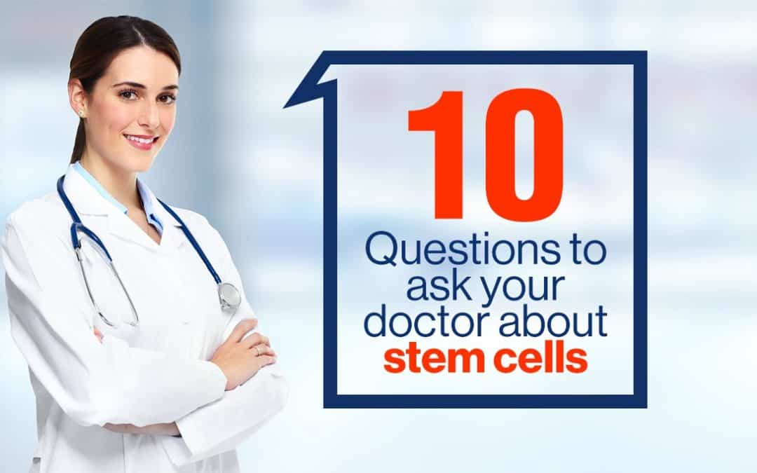 10 Questions to Ask Your Doctor About Stem Cells