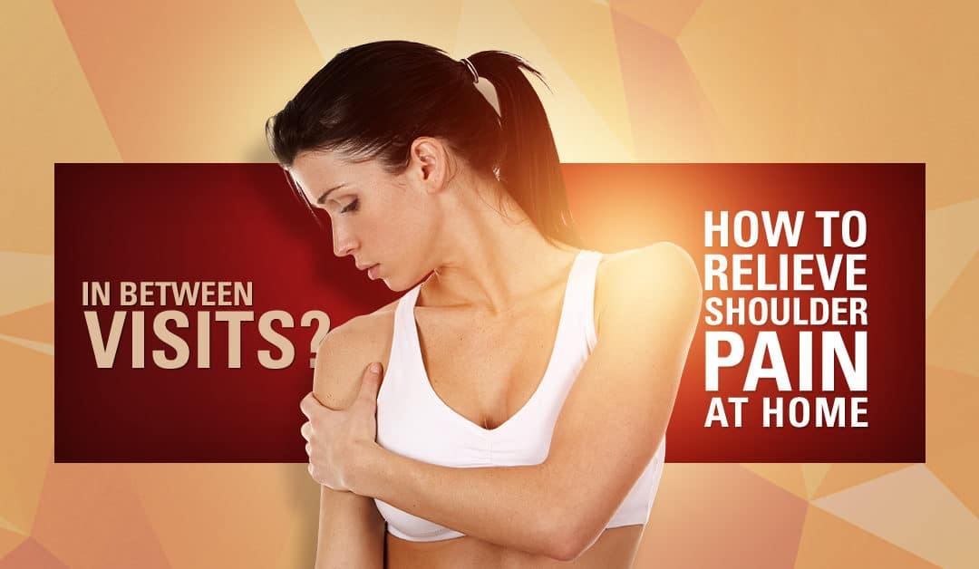 In Between Visits? How to Relieve Shoulder Pain at Home